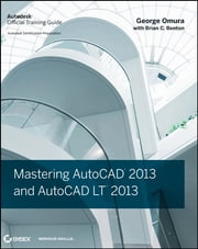 Mastering AutoCAD 2013 and AutoCAD LT 2013 ebook by George Omura,Brian C. Benton