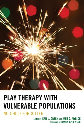 Play Therapy with Vulnerable Populations - No Child Forgotten ebook by Amie C. Myrick,Marshia Allen-Auguston,Brenda Aranda,Lisa Asbill,Jennifer N. Baggerly,Tracie Faa-Thompson,Jenny A. Gallagher,Linda Goldman,Terry Kottman,Kristin K. Meany-Walen,Julia A. Mitchell,Judith A. Parson,Eileen Prendiville,Janine Shelby,Cynthia C. Sniscak,Karen Stagnitti,Kelsey A. Stephenson,Anne Stewart,Glade Topham,Risë VanFleet,Eric Green