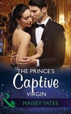 The Prince's Captive Virgin (Mills & Boon Modern) (Once Upon a Seduction…, Book 1) eBook by Maisey Yates