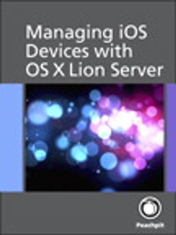 Managing iOS Devices with OS X Lion Server ebook by Arek Dreyer