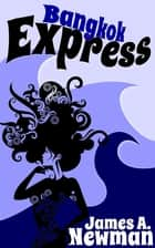 Bangkok Express ebook by James A. Newman
