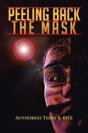 Peeling Back The Mask ebook by Authoress Terry E. Lyle