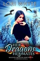 Her Dragons, Her Mates - Mannix Dragon Shifters, #5 ebook by Lori Whyte