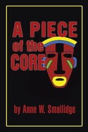 A Piece of the Core ebook by Anne W. Smallidge