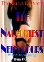 The Naughtiest Neighbours: Part Two: Fornicating With Fiona ebook by Daniella Donati