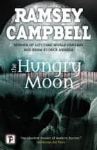 The Hungry Moon ebook by Ramsey Campbell