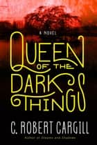 Queen of the Dark Things ebook by C. Robert Cargill