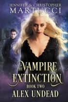 The Vampire Extinction: Alex Undead - The Vampire Extinction, #2 ebook by Jennifer Martucci, Christopher Martucci