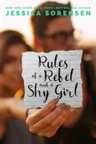 Rules of a Rebel and a Shy Girl - Rebels & Misfts, Rules, #1 ebook by Jessica Sorensen