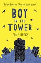 Boy In The Tower ebook by Polly Ho-Yen