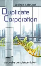 Duplicate Corporation - nouvelle de science-fiction ebook by Jérémie Lebrunet