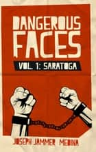 Dangerous Faces Vol. 1: Saratoga - Dangerous Faces, #1 ebook by Joseph Jammer Medina