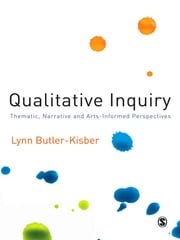 Qualitative Inquiry - Thematic, Narrative and Arts-Informed Perspectives ebook by Lynn Butler-Kisber