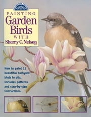 Painting Garden Birds with Sherry C. Nelson ebook by Sherry Nelson