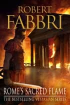 Rome's Sacred Flame ebook by Robert Fabbri