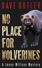 No Place for Wolverines - A Jenny Willson Mystery ebook by Dave Butler