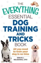 The Everything Essential Dog Training and Tricks Book ebook by Gerilyn J Bielakiewicz