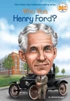 Who Was Henry Ford? ebook by Michael Burgan, Who HQ, Ted Hammond