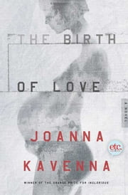 The Birth of Love - A Novel ebook by Joanna Kavenna