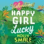 The Valentines: Happy Girl Lucky Áudiolivro by Holly Smale, Ella-Rae Smith
