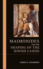 Maimonides and the Shaping of the Jewish Canon ebook by James A. Diamond