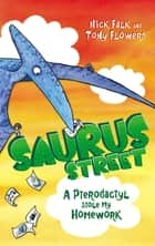 Saurus Street 2: A Pterodactyl Stole My Homework ebook by Nick Falk, Tony Flowers