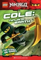 Cole, Ninja of Earth (LEGO Nnjago: Chapter Book) ebook by Greg Farshtey