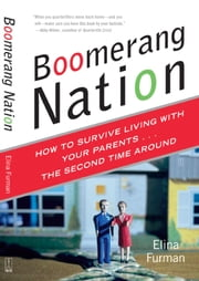 Boomerang Nation - How to Survive Living with Your Parents...the Second Time Around ebook by Elina Furman