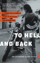 To Hell and Back - A Former Hells Angel's Story of Recovery and Redemption ebook by Joe Calendino, Gary Little