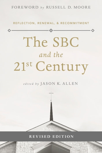 The SBC and the 21st Century - Reflection, Renewal & Recommitment ekitaplar by Jason K. Allen