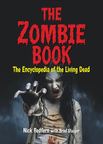 The Zombie Book - The Encyclopedia of the Living Dead ebook by Nick Redfern,Brad Steiger