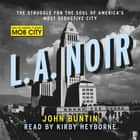 L.A. Noir - The Struggle for the Soul of America's Most Seductive City audiobook by John Buntin