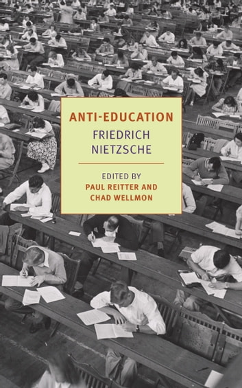 Anti-Education - On the Future of Our Educational Institutions ebook by Paul Reitter,Friedrich Nietzsche