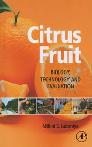Citrus Fruit - Biology, Technology and Evaluation ebook by Milind Ladanyia,Milind Ladaniya