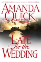 Late for the Wedding ebook by Amanda Quick