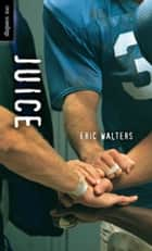 Juice ebook by Eric Walters