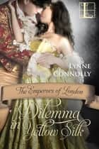 Dilemma in Yellow Silk eBook by Lynne Connolly