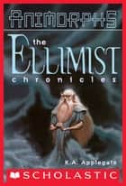 Ellimist Chronicles (Animorphs) ebook by K. A. Applegate
