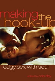 Making the Hook-Up - Edgy Sex with Soul ebook by Cole Riley