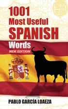 1001 Most Useful Spanish Words NEW EDITION ebook by Dr. Pablo Garcia Loaeza