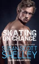 Skating On Chance ebook by Susan Scott Shelley