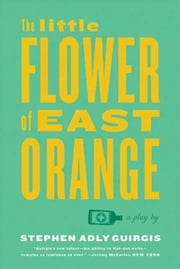 The Little Flower of East Orange - A Play ebook by Stephen Adly Guirgis