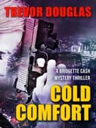 Cold Comfort - Bridgette Cash Detective Series ebook by Trevor Douglas