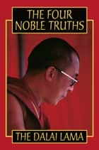 The Four Noble Truths eBook by His Holiness the Dalai Lama
