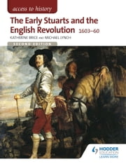 Access to History: The Early Stuarts and the English Revolution 1603-60 ebook by Katherine Brice,Michael Lynch