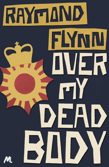 Over My Dead Body - Eddathorpe Mystery #6 ebook by Raymond Flynn