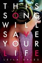 This Song Will Save Your Life - A Novel eBook by Leila Sales