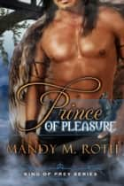 Prince of Pleasure - King of Prey, #5 ebook by Mandy M. Roth