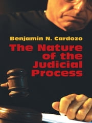 The Nature of the Judicial Process ebook by Benjamin N. Cardozo
