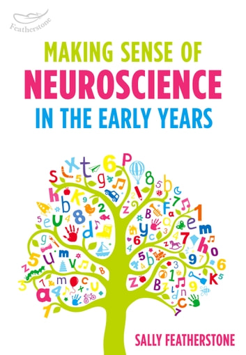 Making sense of neuroscience in the early years ebook de sally making sense of neuroscience in the early years ebook by sally featherstone malvernweather Choice Image